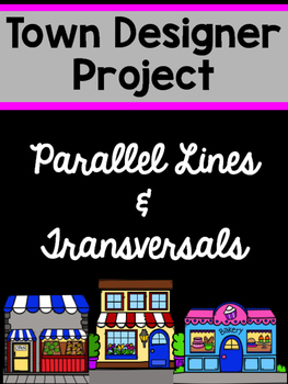 Town Designer Project - Transversals & Angles