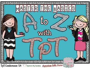 TpT Conference 2014 Session T01 Handouts ~ A to Z with TpT