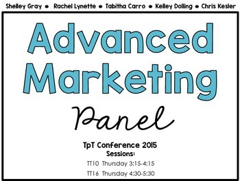 TpT Conference 2015: Advanced Marketing Panel Handouts (For TpT Sellers Only)