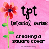 TpT Tutorial: Square Cover