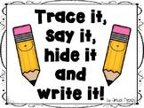 Trace It, Say It, Hide It and Write It!