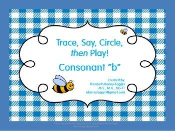 """Trace, Say, Circle then Play - Consonant """"b"""""""
