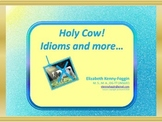 Holy Cow! Idioms and More...