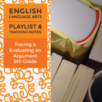 Tracing and Evaluating an Argument - Sixth Grade - Playlist and Teaching Notes