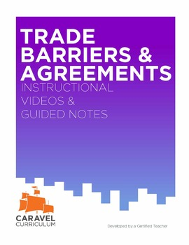 Trade Barriers & Agreements Instructional Videos, Guided Notes, and Review