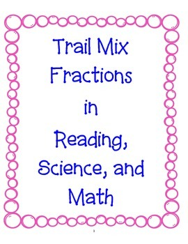 Trail Mix Fractions for Science, Reading and Math!