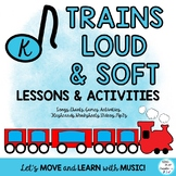 Music Lesson Unit for Loud and Soft: Train Themed with Movement Activities PrK-K