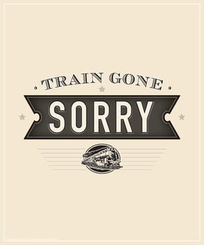 Train gone sorry. An ASL idiom poster.