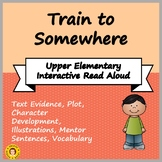 Train to Somewhere - Interactive Read Aloud for Upper Elementary