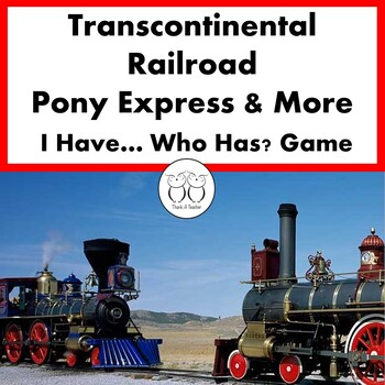 Transcontinental Railroad , Pony Express and More! I Have...Who Has?  Game