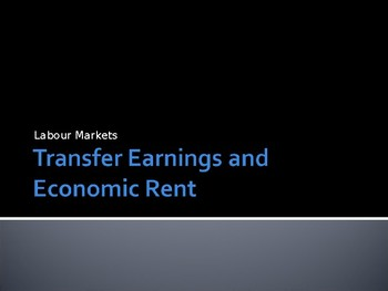 Transfer Earnings / Economic Rent - PPTs for a difficult A Level Economics Topic
