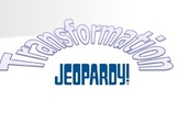 Transformation Jeopardy