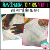 Transformations: ROTATIONS Activity (Patty/Tracing Paper)