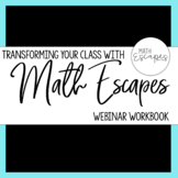 Transforming your Class with Math Escapes - Webinar Workbook