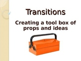 Transitions: Creating a tool box of props and ideas.
