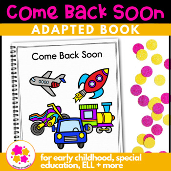Come Back Soon, a book about transportation: Adapted Book for Special Education