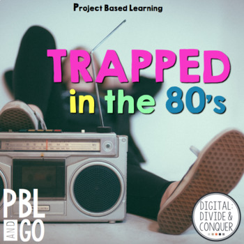 Trapped In The 80's, A Project Based Learning Activity (PBL)