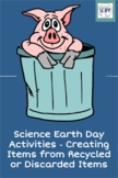 Science Earth Day Activities - Creating Items from Recycle