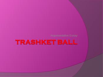 Trashketball for the Argumentative Essay