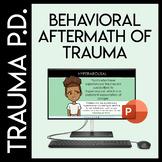 Trauma Sensitive Schools: Behavioral Aftermath of Trauma