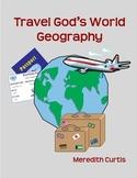 Travel God's World Geography Unit Study/Worktext
