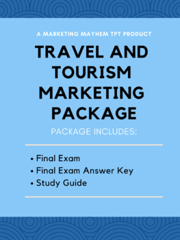 Travel and Tourism Marketing Final Exam, Final Exam Answer Key, and Study Guide.