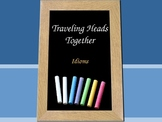 Traveling Head Together- Idioms