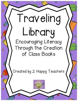 Traveling Library: Encouraging Literacy Through the Creation of Class Books