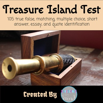 Treasure Island Test with Key Treasure Island test and key that includes 105 Questions: Multiple Choice, true/false, matching, short answer, quote id, and more.  This is a great one to teach because of all the pirate-hype these days.  This test can be edited for your own needs.