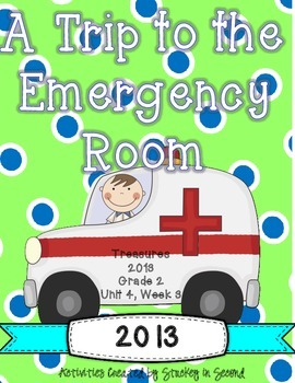 Treasures 2013 Resources-A Trip to the Emergency Room- Grade 2, Unit 4, Week 3