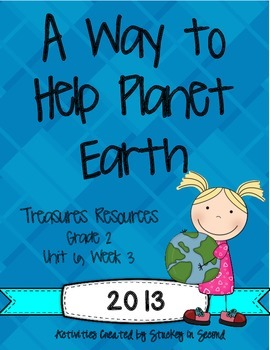 Treasures 2013 Resources-A Way to Help Planet Earth- Grade 2, Unit 6, Week 3