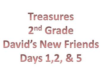 Treasures - 2nd Grade - David's New Friends Days 1, 3, 4, & 5