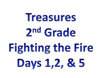 Treasures - 2nd Grade - Fighting the Fire - Days 1,2, & 5