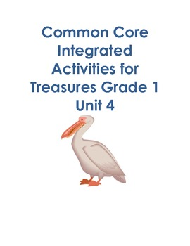 Treasures MMH Grade 1 Unit 4 Common Core Integrated Activities