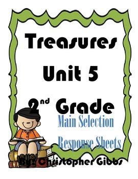 Treasures Reading Program 2nd Grade Unit 5 Main Selection Response Sheets
