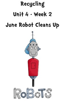 Treasures Reading Resources Unit 4, Week 2 (June Robot Cleans Up)
