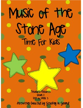 Treasures Resources 2007-Music of the Stone Age-Grade 2, Unit 6, Week 3