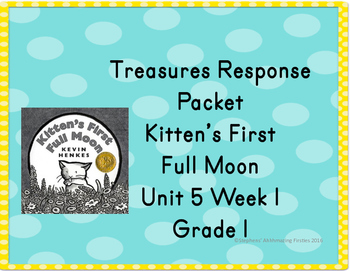 Treasures Response Packet Grade 1-- Unit 5  Week 1  -- Kitten's First Full Moon