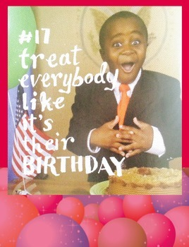 Treat everybody like it's their birthday! Kid President Themed Poster