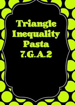 Triangle Inequality Pasta 7.G.A. 2