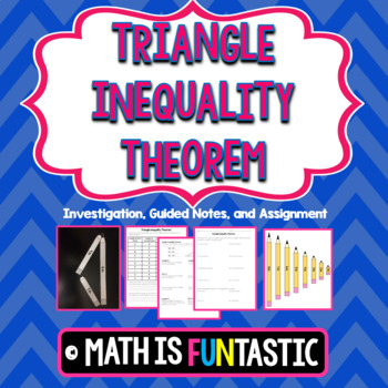 Triangle Inequality Theorem - Investigation, Guided Notes, and Assignment