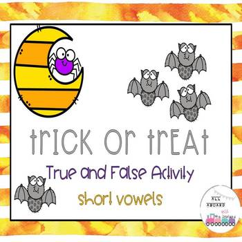 Trick or Treat True and False Short Vowels