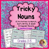 Irregular Nouns: Tricky Nouns w/10 Activities to Match,Sort,Write,& Spell