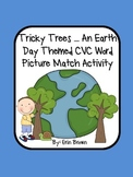 Tricky Trees - An Earth Day Themed CVC Word/Picture Match Activity