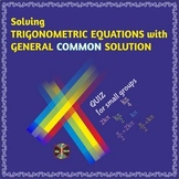 Trig Equations with COMMON General Solution (ALL METHODS)- Group Activity/Review