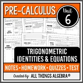 Trigonometric Identities and Equations (PreCalculus - Unit 6) DISTANCE LEARNING