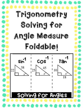 Trigonometry Solving for Angle Measures Foldable