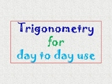Trigonometry for day to day use