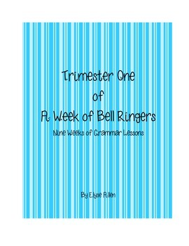 Trimester One:  A Week of Bell Ringers/Nine Weeks of Grammar Lessons