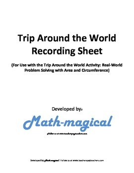 Trip Around the World Recording Sheet-Real World Problem Solving w/Area & Circ